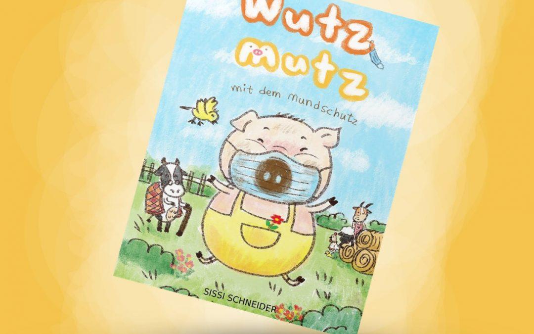 Wutz Mutz mit dem Mundschutz – das neue Kinderbuch von Sissi Schneider